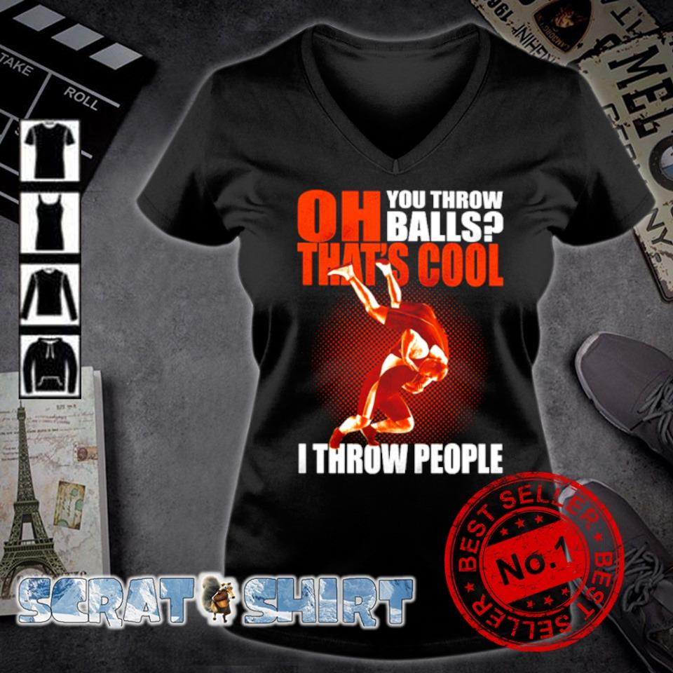 Oh you throw balls that's cool I throw people s v-neck t-shirt