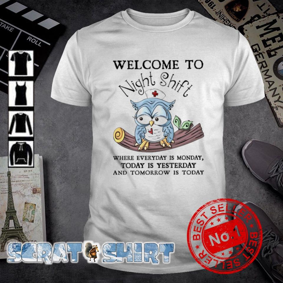 Owl welcome to night shift where everyday is monday shirt