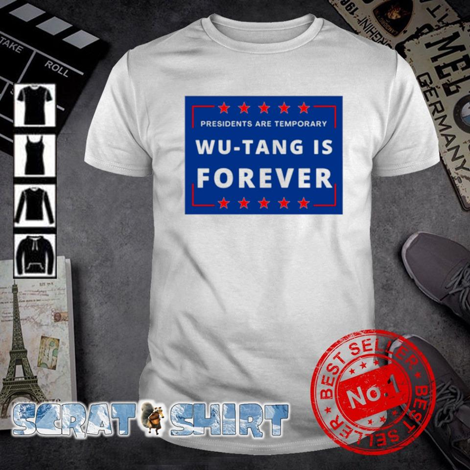Presidents are temporary Wu-Tang is forever shirt