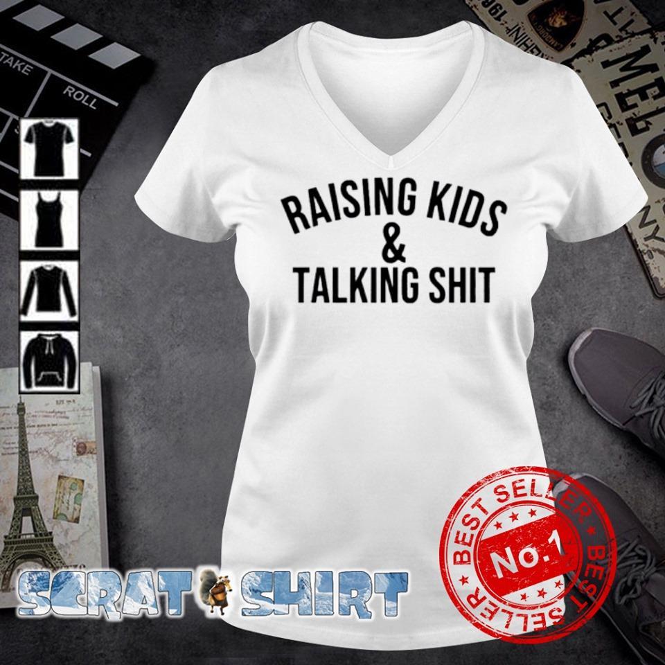Raising kids and talking shit s v-neck t-shirt