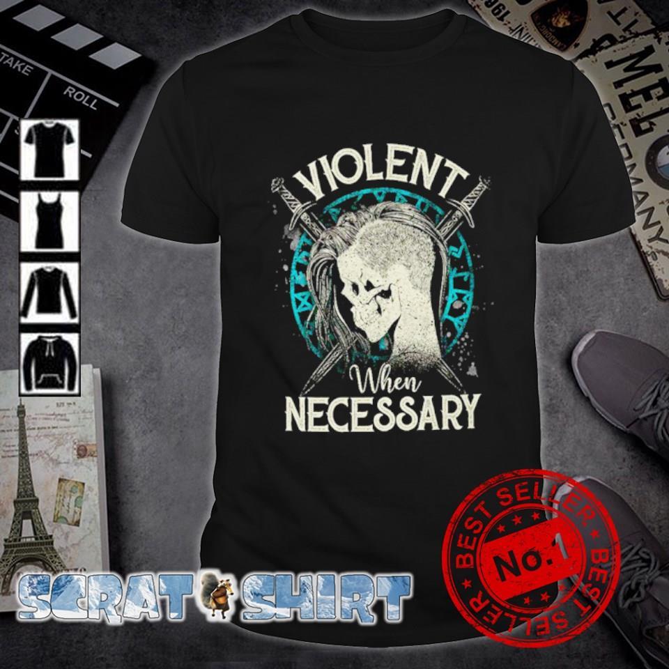 Shieldmaiden violent when necessary shirt