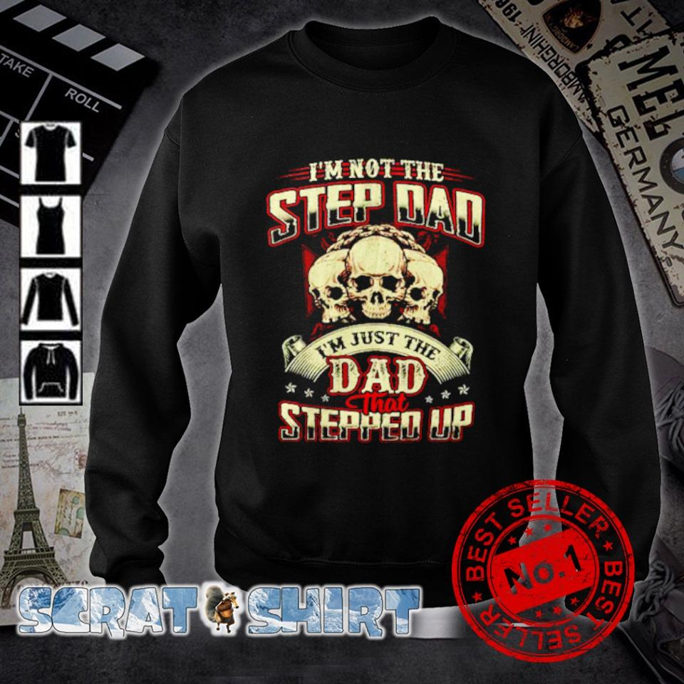 Skull I'm not the step Dad I'm just the Dad that stepped up s sweater
