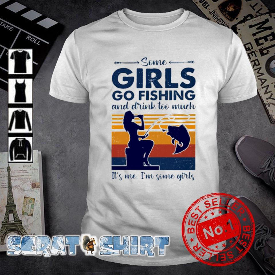 Some girls go fishing and drink too much vintage shirt