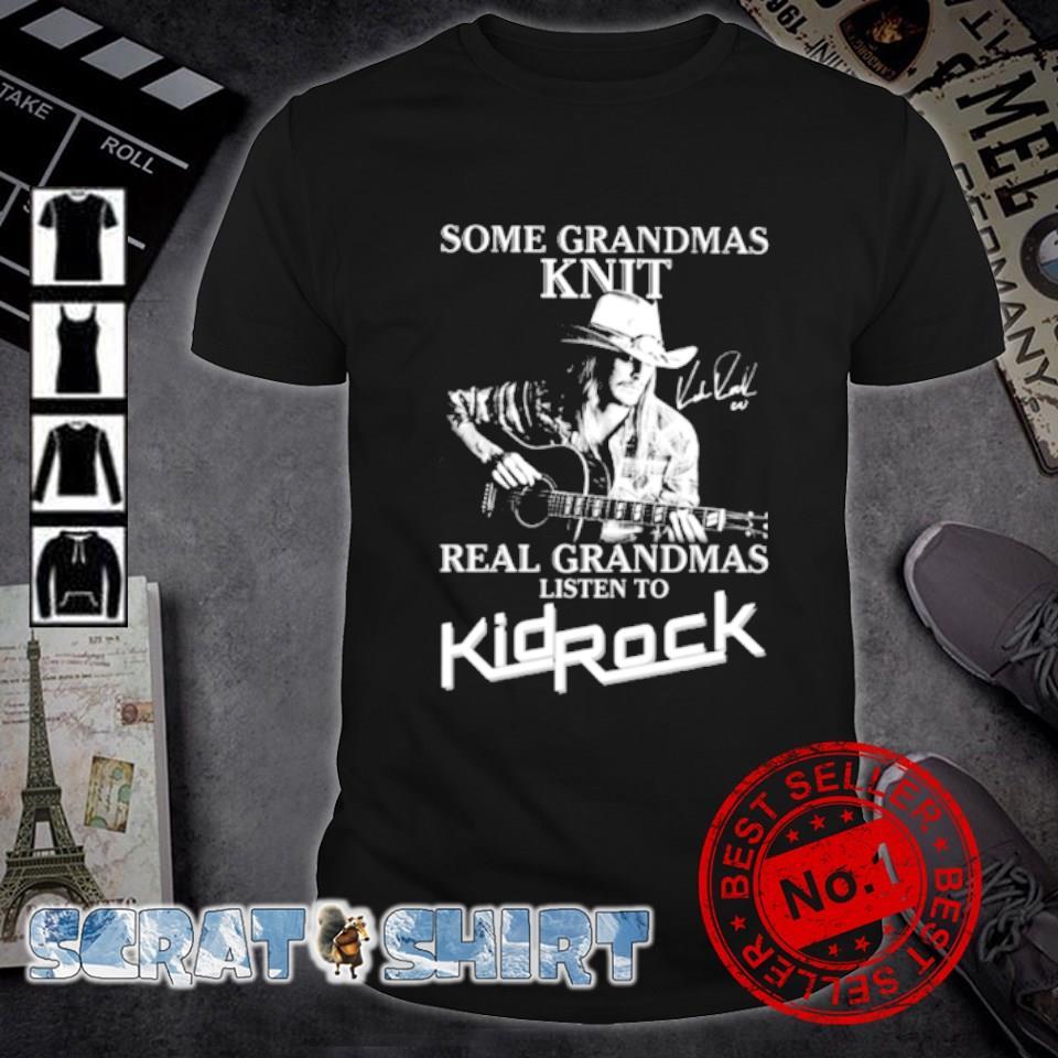 Some Grandmas knit real Grandmas listen to Kid Rock shirt