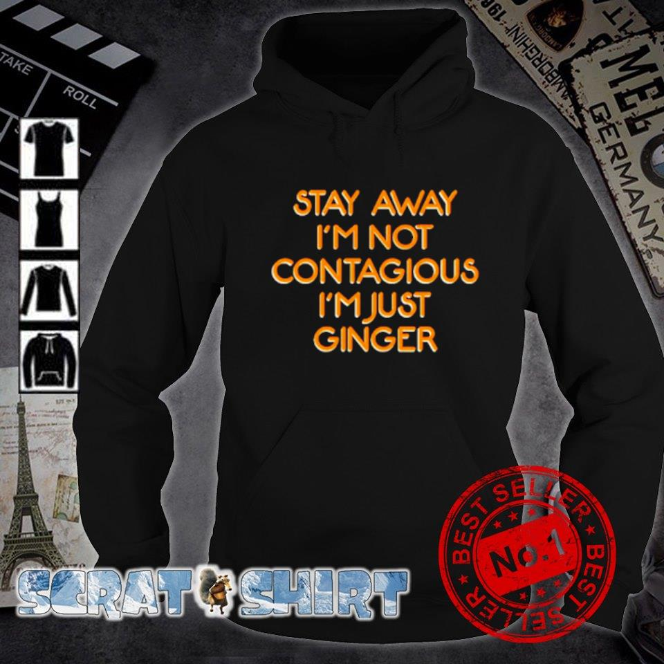 Stay away I'm not contagious I'm just ginger s hoodie