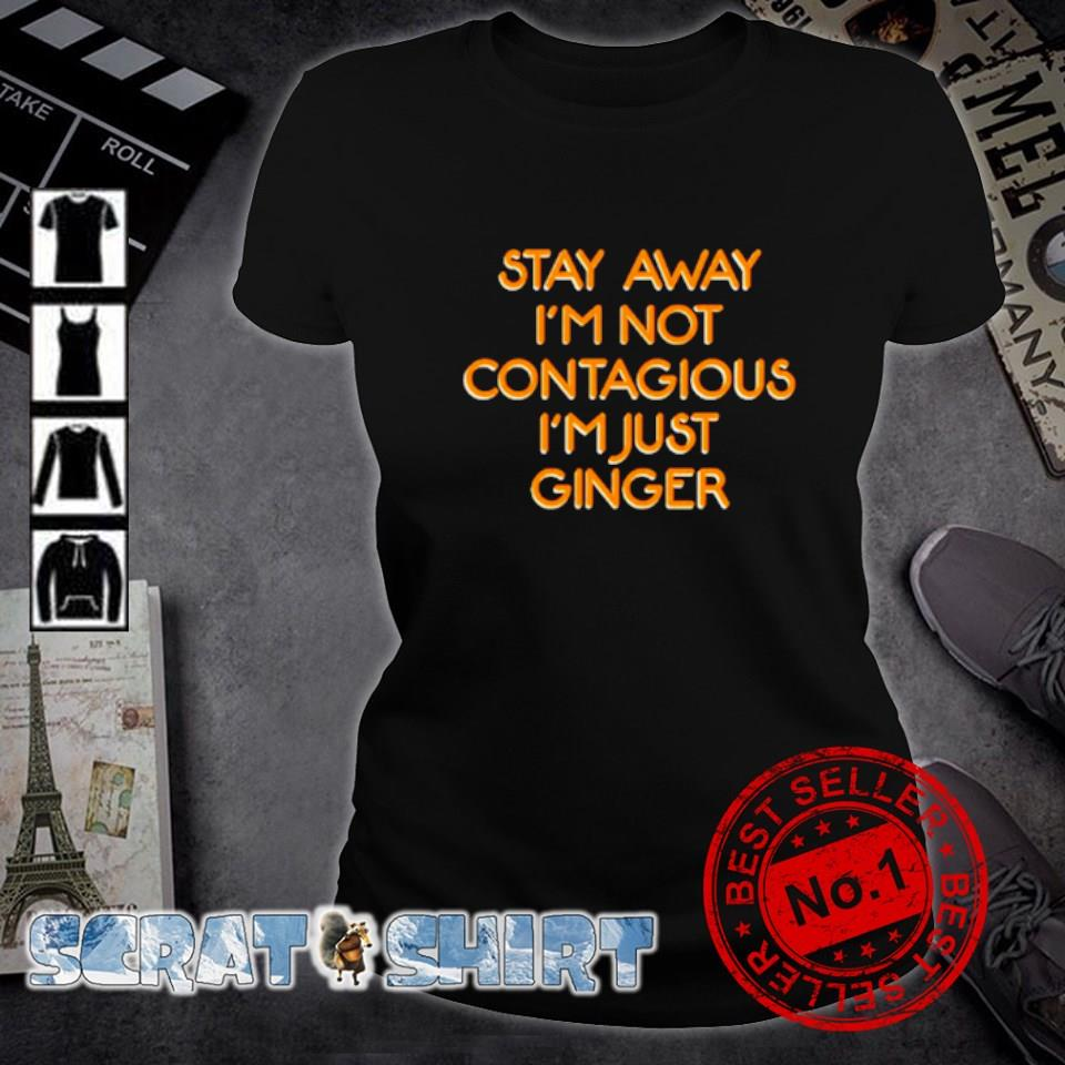 Stay away I'm not contagious I'm just ginger s ladies-tee