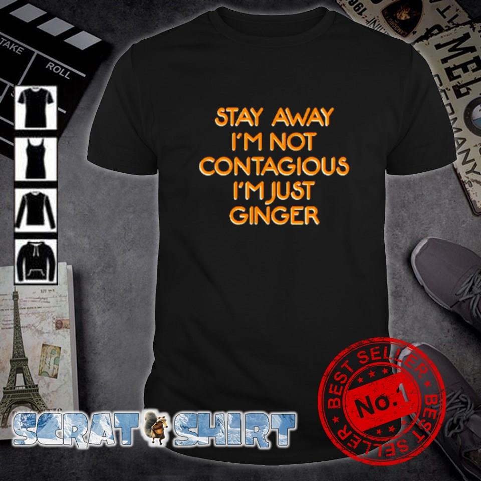 Stay away I'm not contagious I'm just ginger shirt