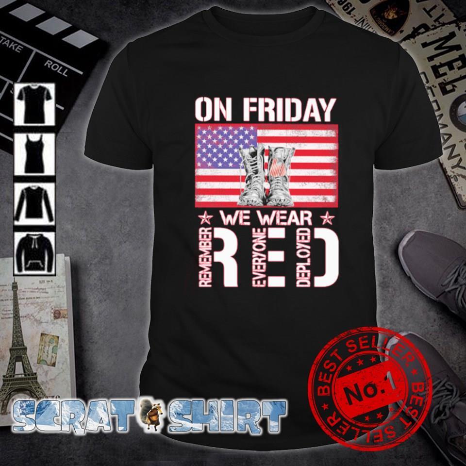 Veteran on Friday we wear Red remember everyone deployed shirt