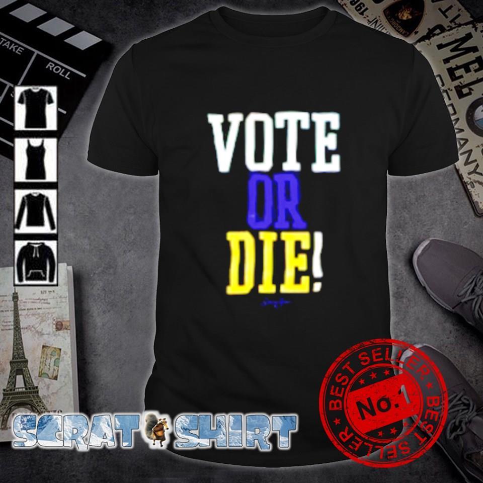Vote or die signature shirt