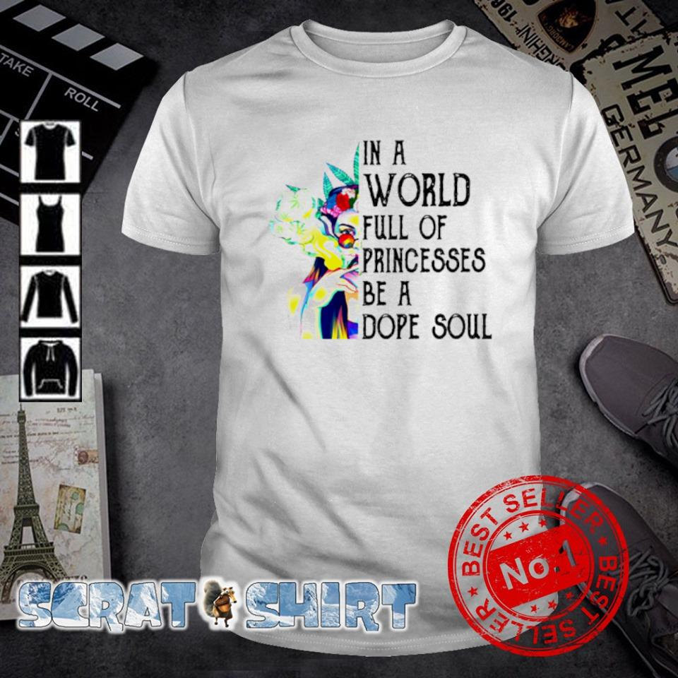 Weed girl in a world full of princesses be a dope soul shirt