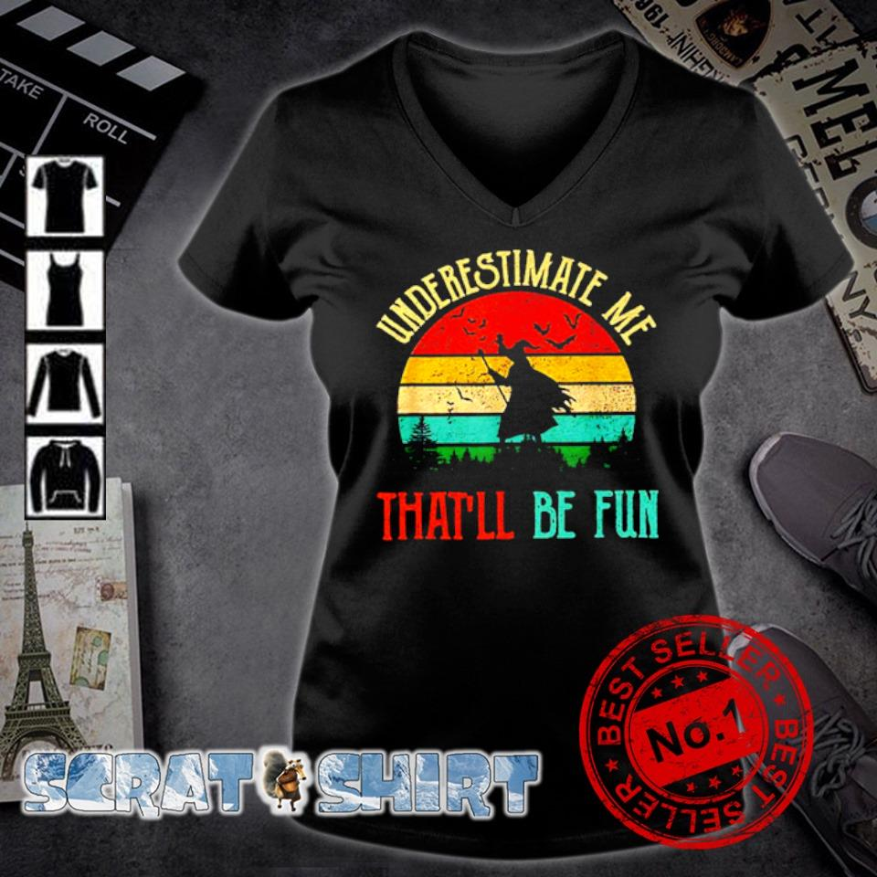 Witch underestimate me that'll be fun vintage s v-neck t-shirt