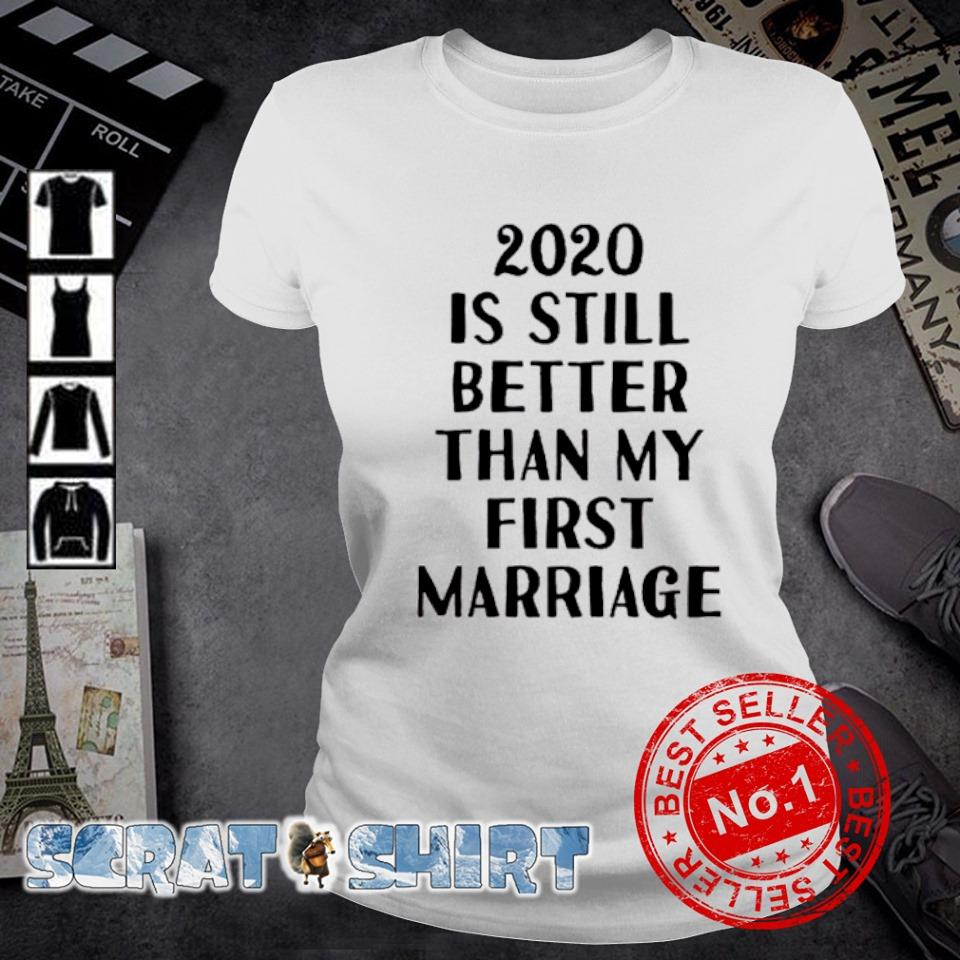 2020 is still better than my first marriage s ladies-tee