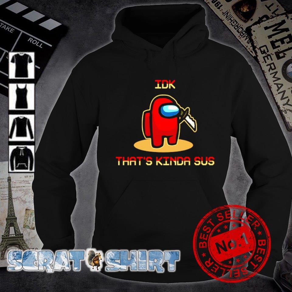 Among US IDK that's kinda sus s hoodie