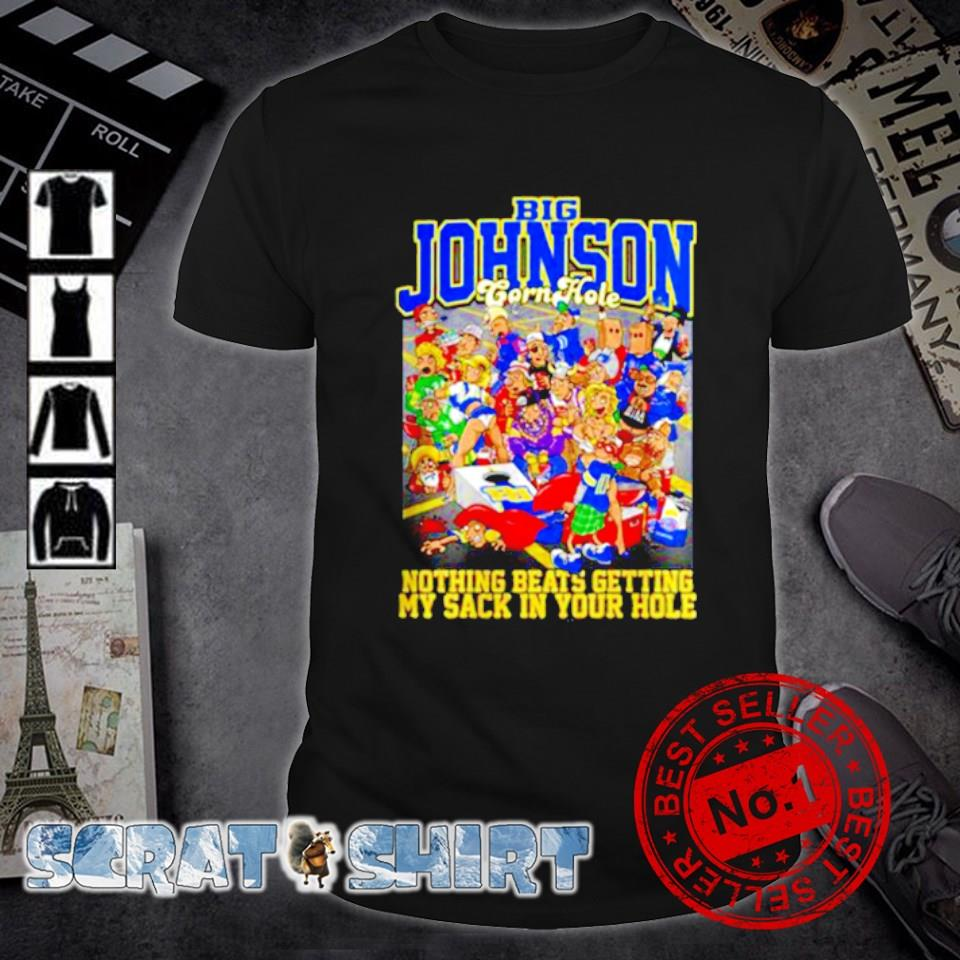 Big Johnson forn hole nothing beats getting my sack in your hole shirt