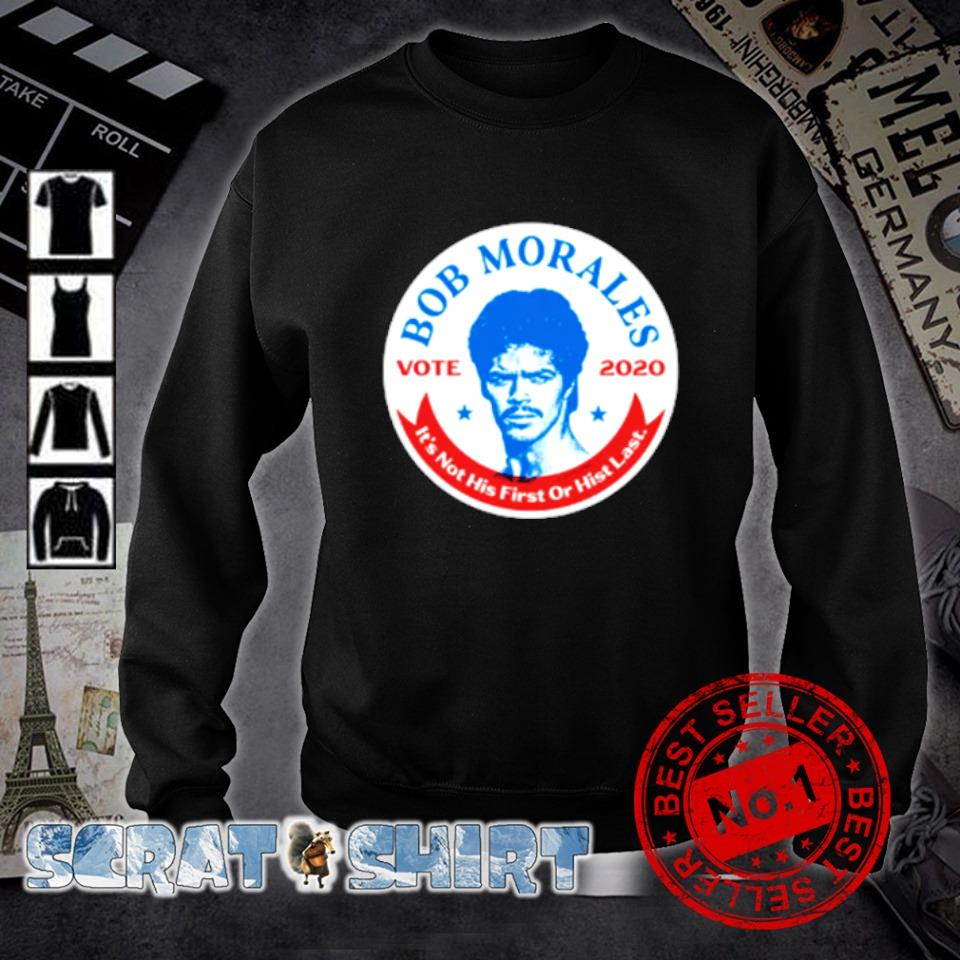 Bob Morales vote 2020 it's not his first or hist last s sweater
