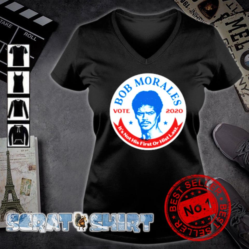Bob Morales vote 2020 it's not his first or hist last s v-neck t-shirt