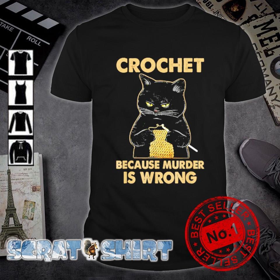 Cat crochet because murder is wrong shirt