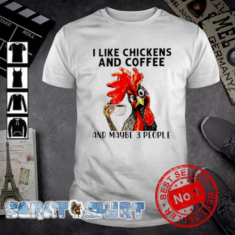 Chicken Hei Hei I like chickens and coffee and maybe 3 people shirt
