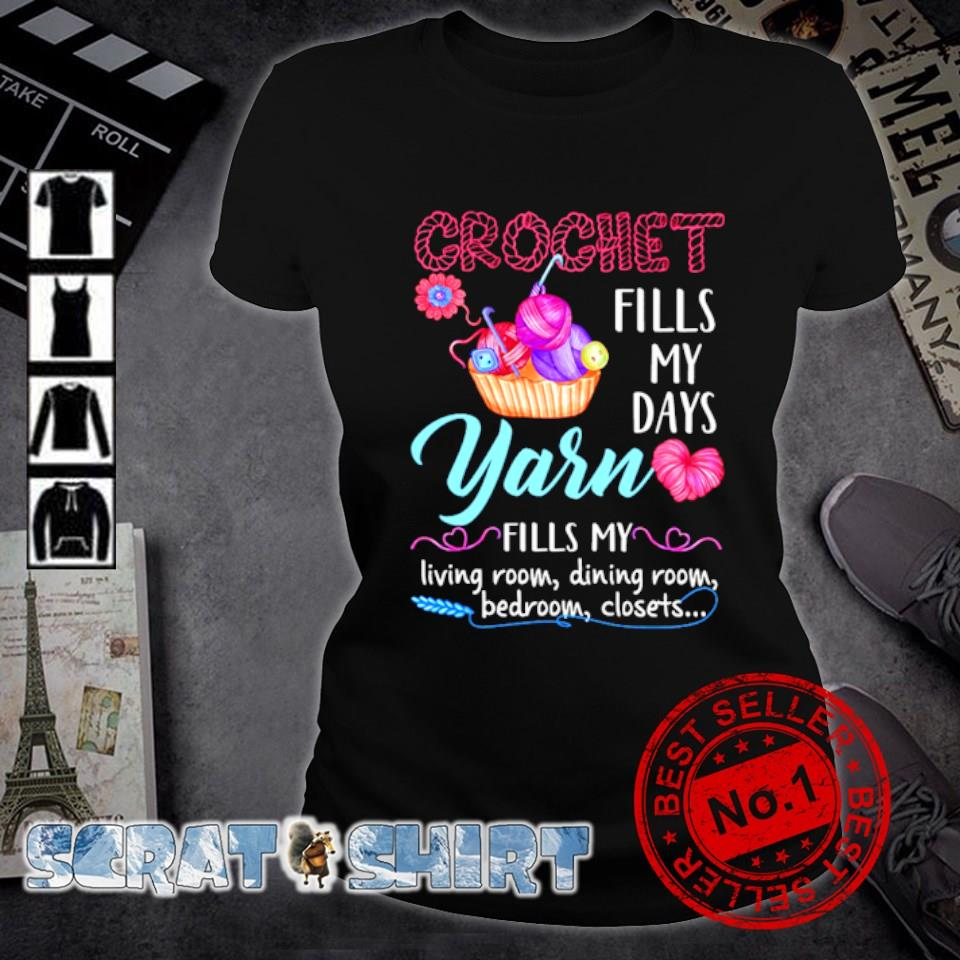 Crochet fills my days Yarn fills my living room s ladies-tee