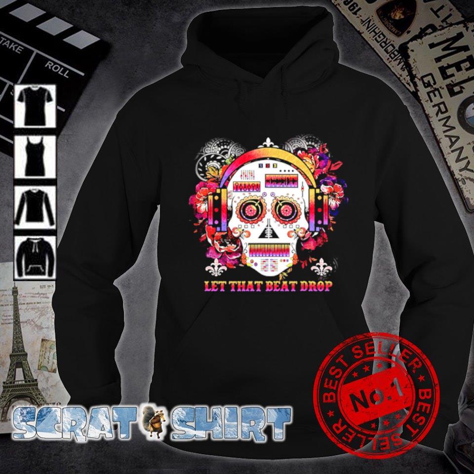 DJ skull let that beat drop s hoodie