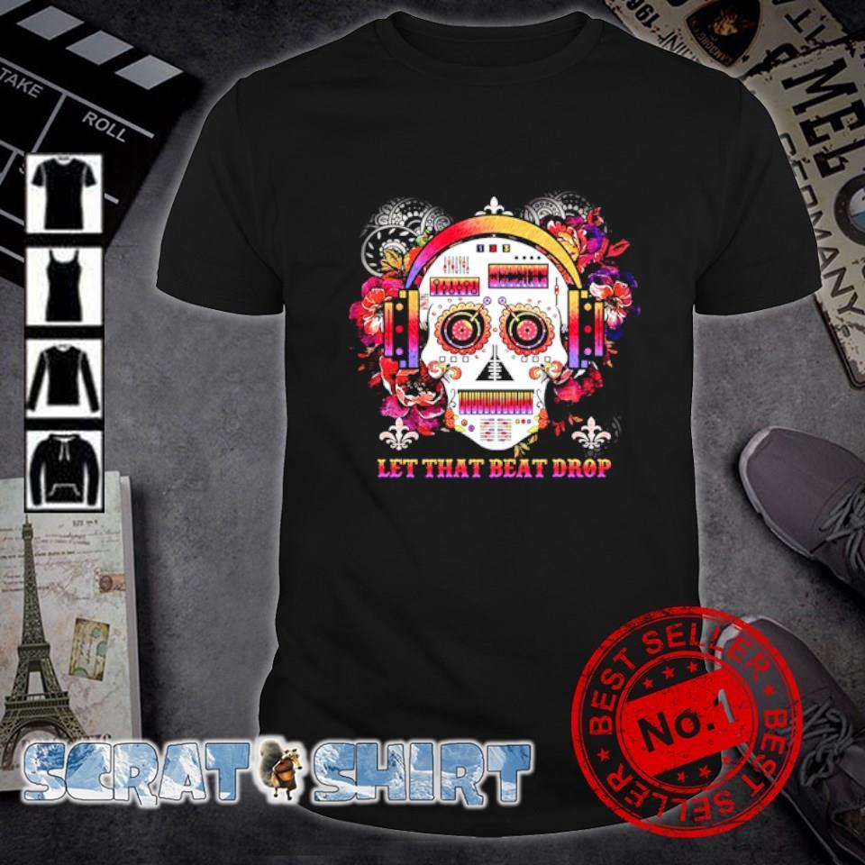 DJ skull let that beat drop shirt