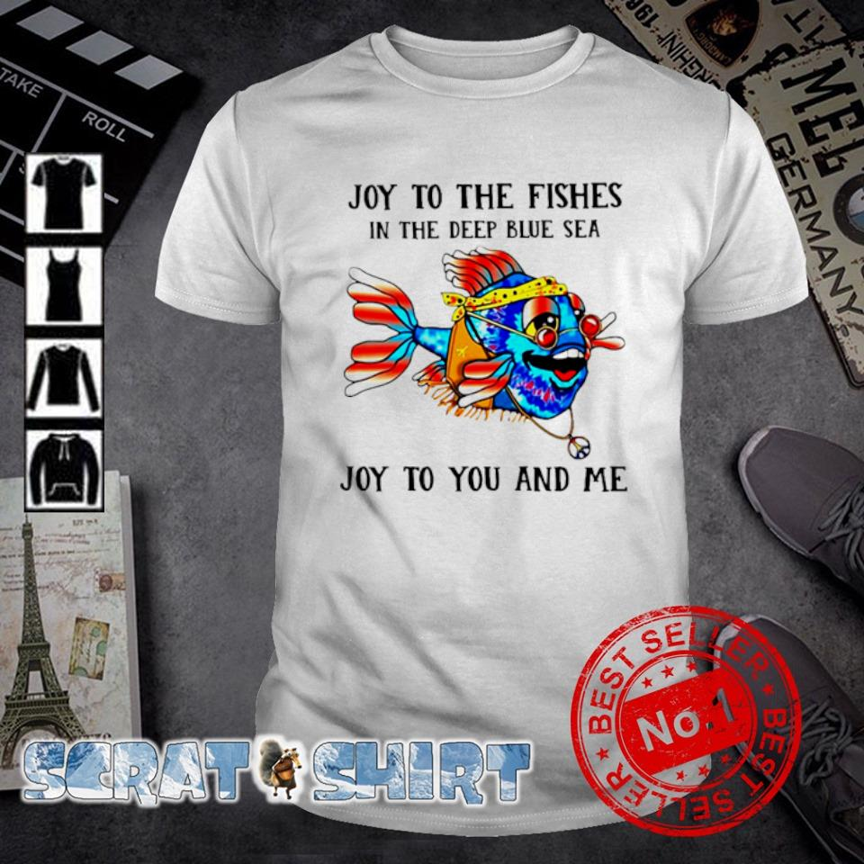 Dory joy to the fishes in the deep blue sea joy to you and me shirt