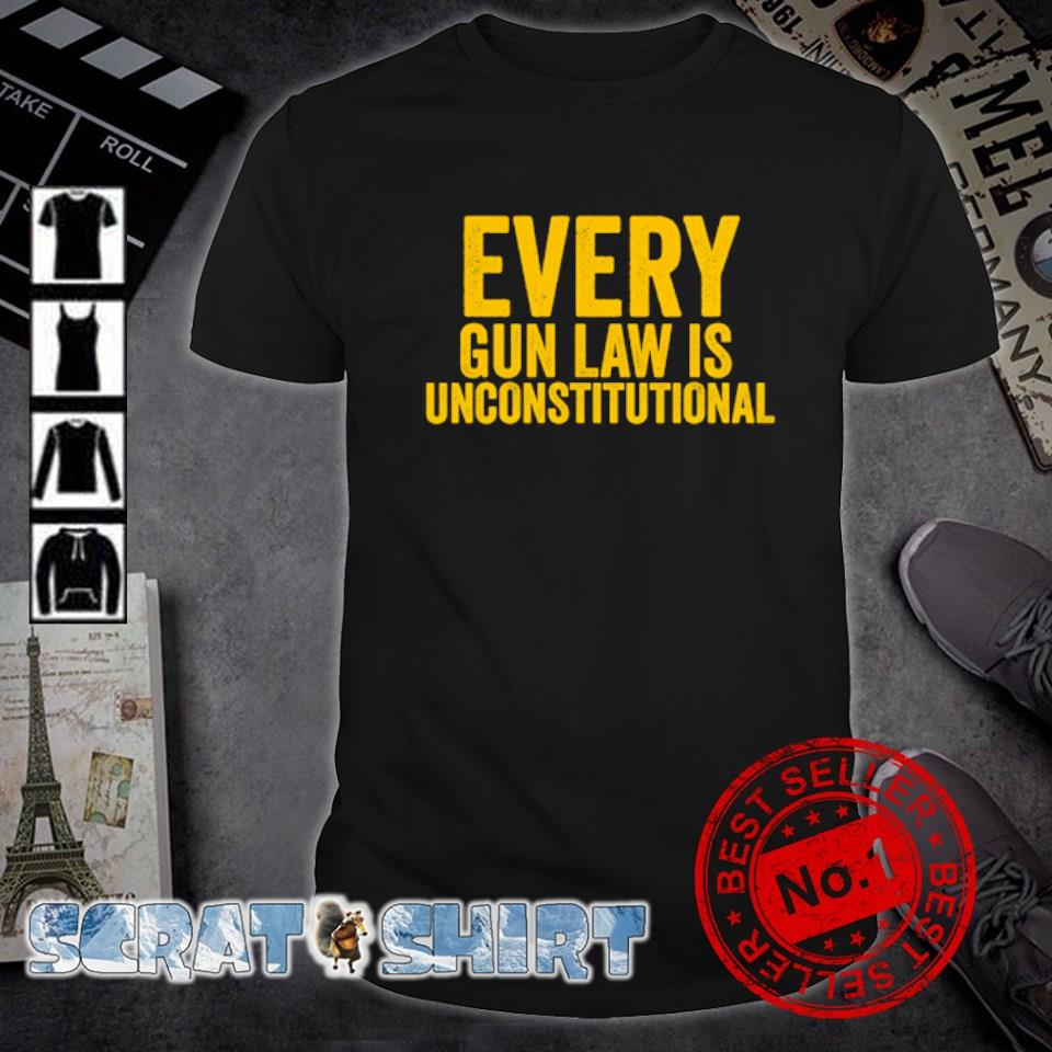 Every gun law is unconstitutional shirt