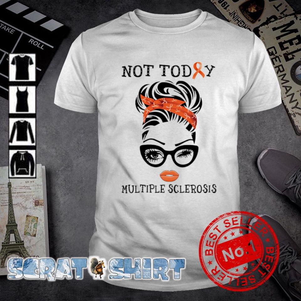 Girl not today Multiple Sclerosis shirt