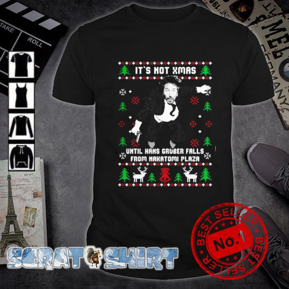 Hans Gruber It's Not Xmas Until Hans Gruber Falls From Nakatomi Plaza shirt