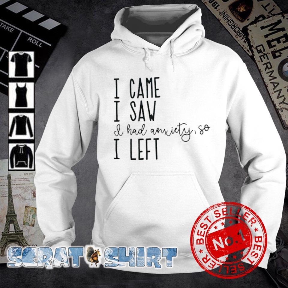 I came I saw I had anxiety so I left s hoodie