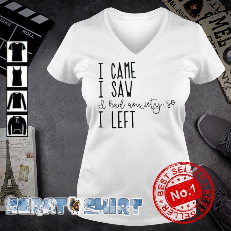 I came I saw I had anxiety so I left s v-neck t-shirt