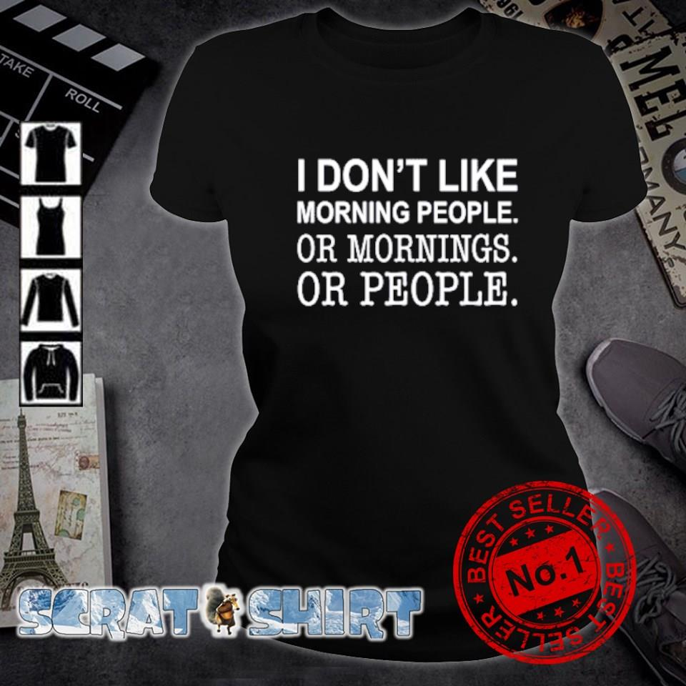 I don't like morning people or mornings or people s ladies-tee