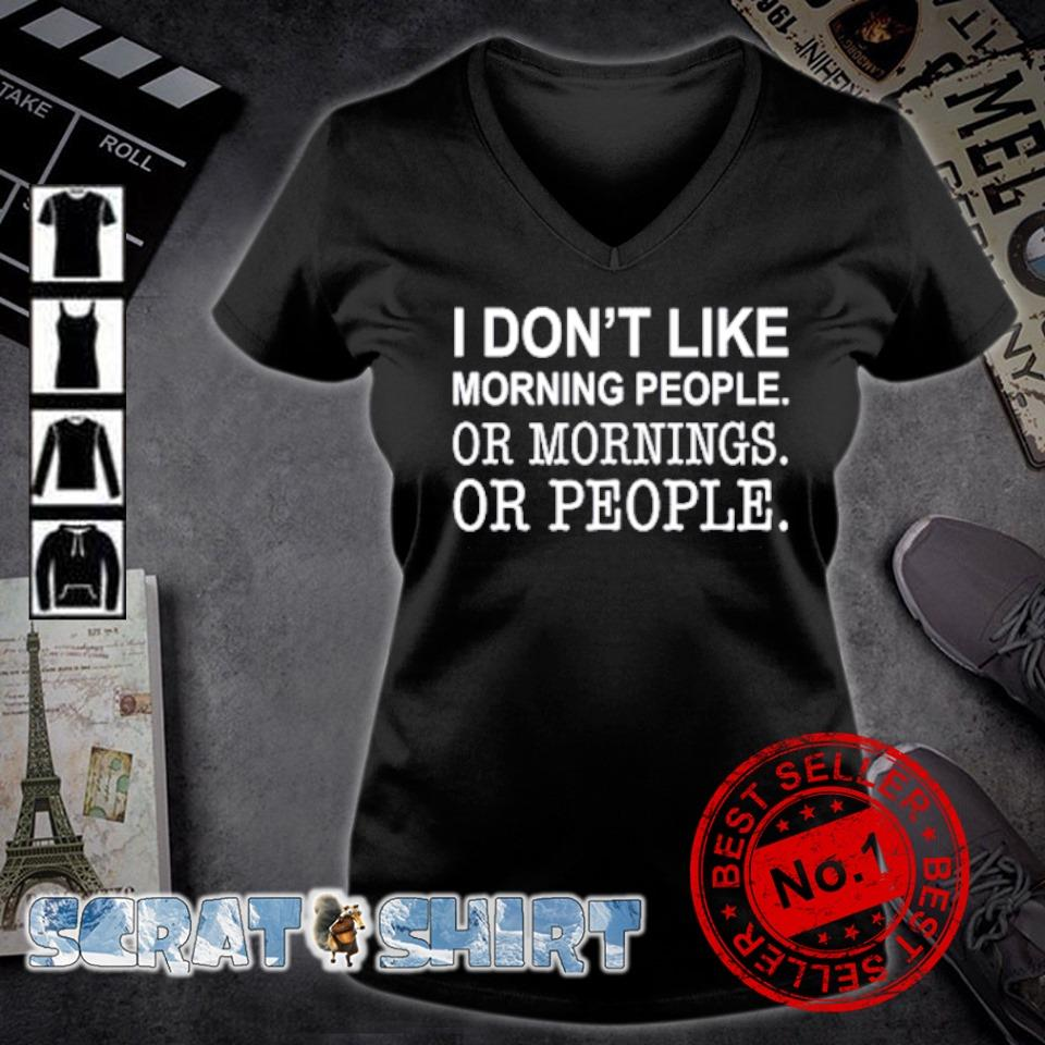 I don't like morning people or mornings or people s v-neck t-shirt