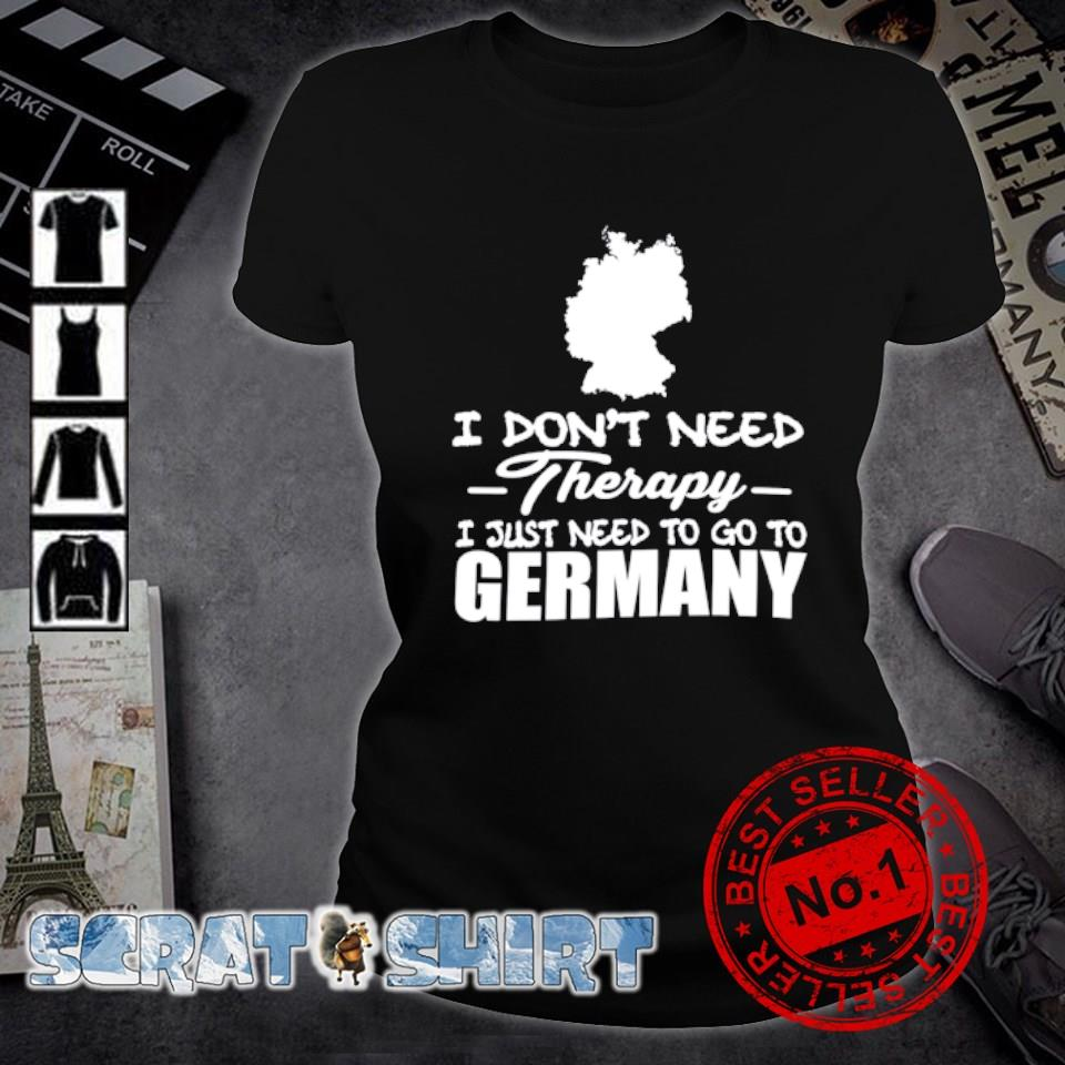 I don't need therapy I just need to go to Germany s ladies-tee