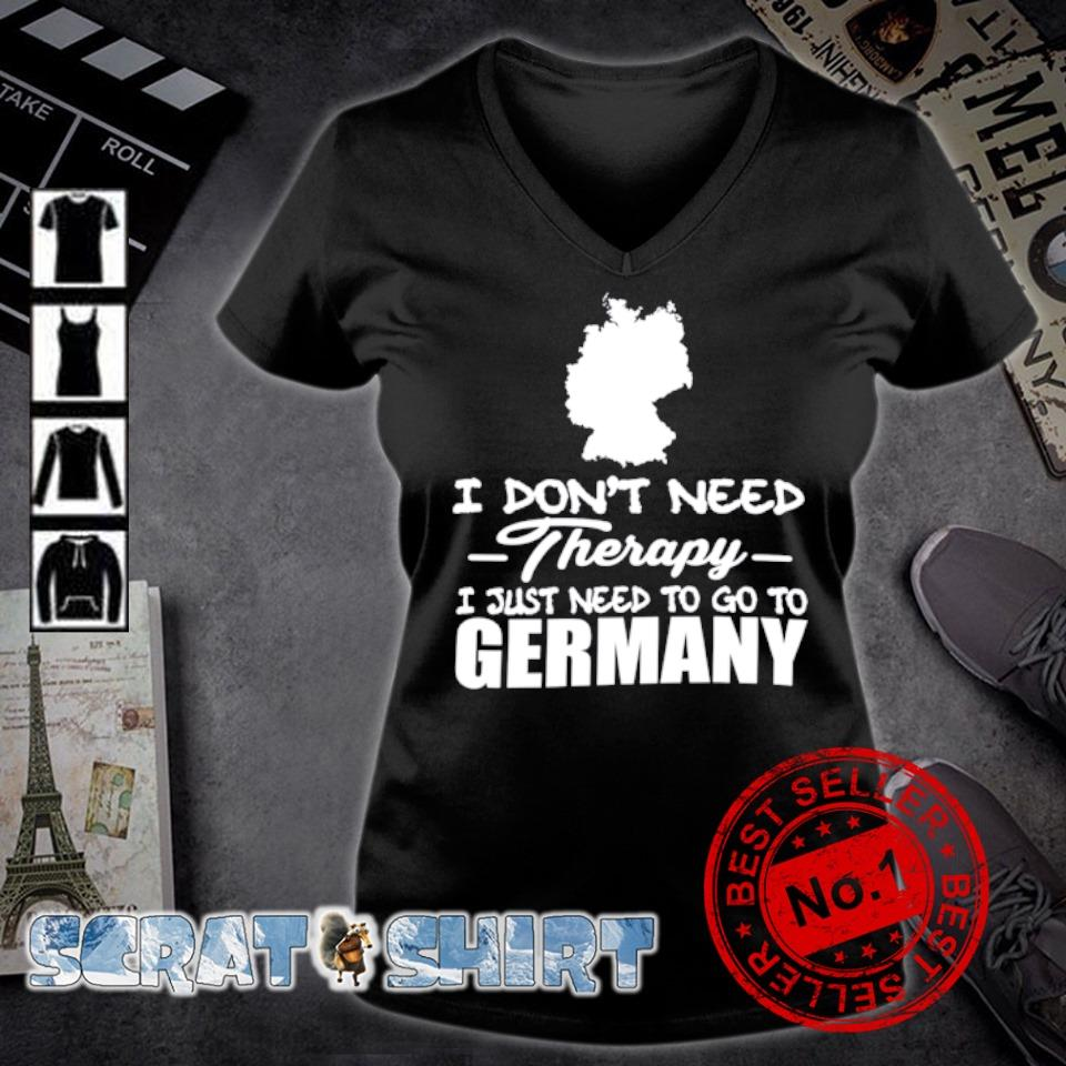 I don't need therapy I just need to go to Germany s v-neck t-shirt