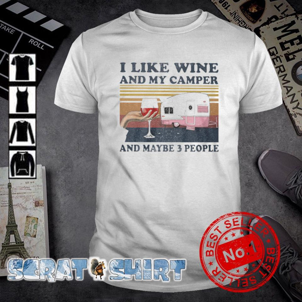 I like wine and my camper and maybe 3 people vintage shirt