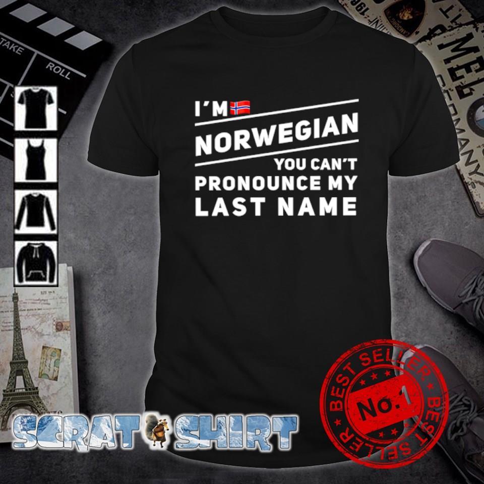I'm Norwegian you can't pronounce my last name shirt