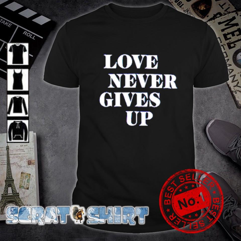 Love never gives up shirt