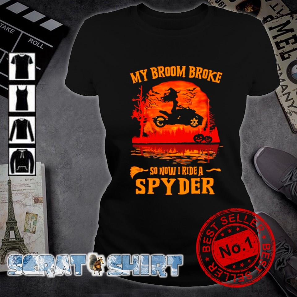 My broom broke so now I ride a spyder Halloween s ladies-tee