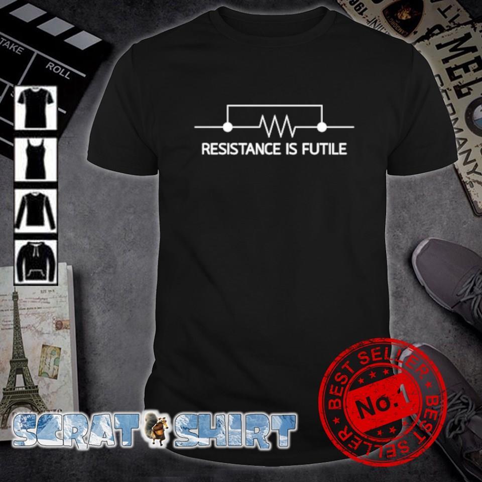 Resistance is futile shirt