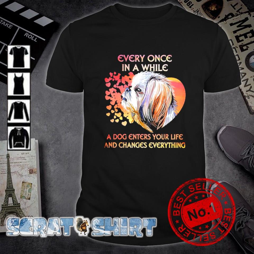 Shih Tzu every once in a while a dog enters your life and changes everything shirt