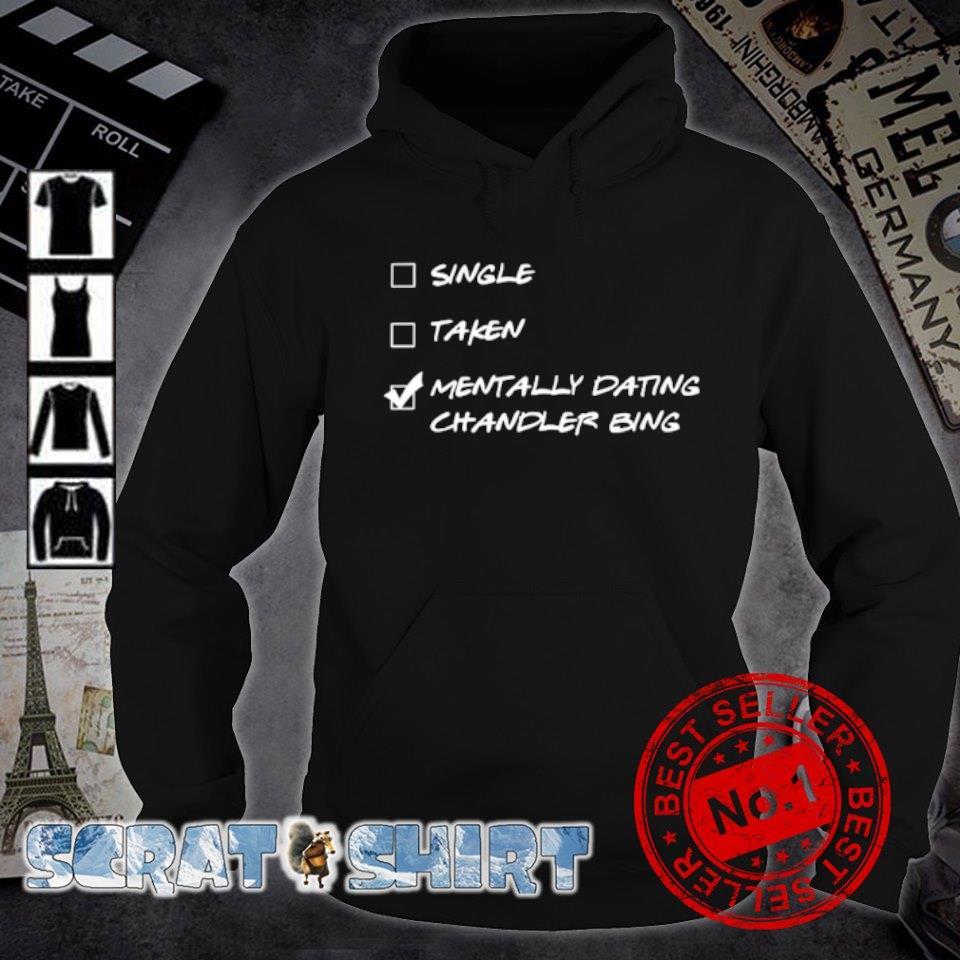 Single taken mentally dating chandler bing s hoodie
