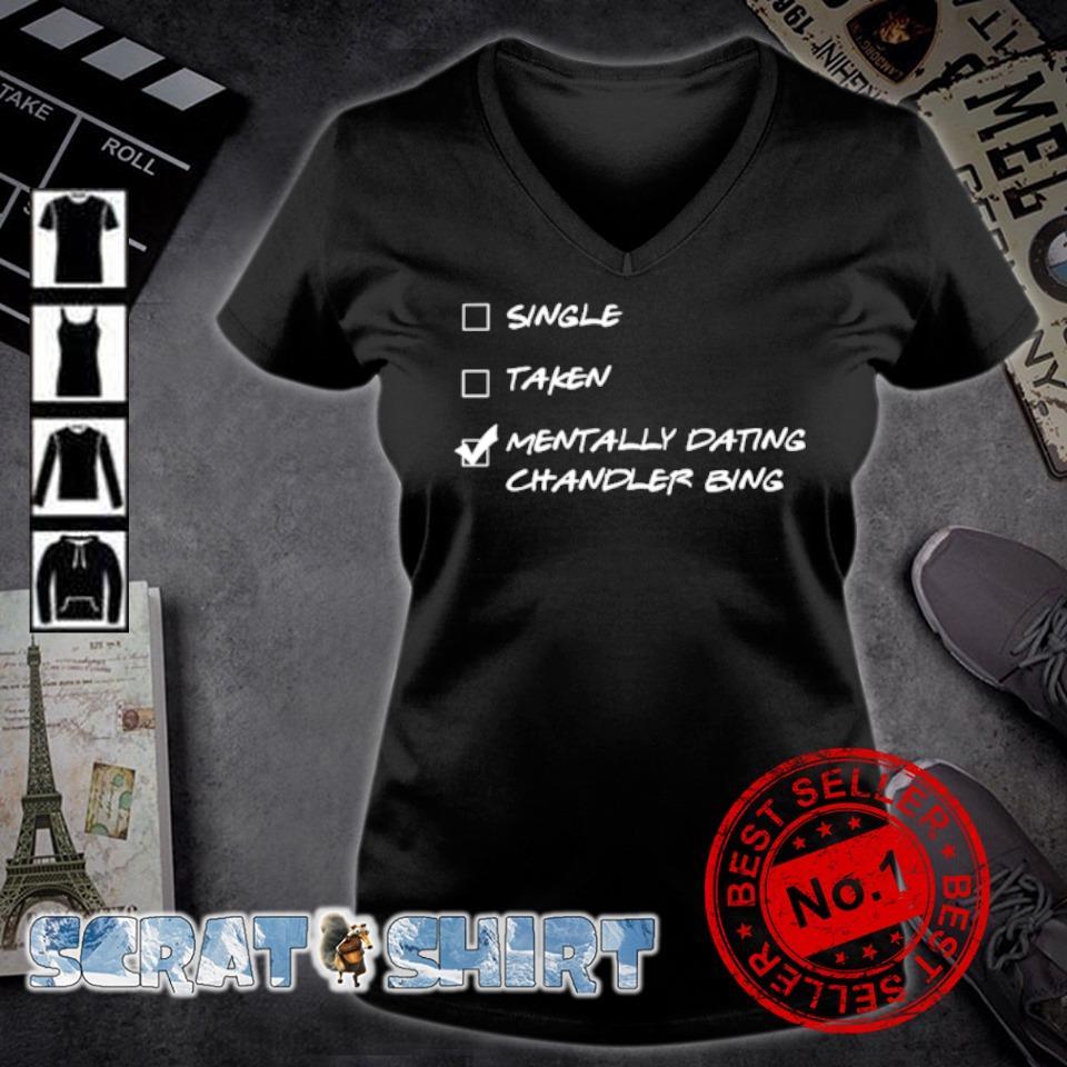 Single taken mentally dating chandler bing s v-neck t-shirt