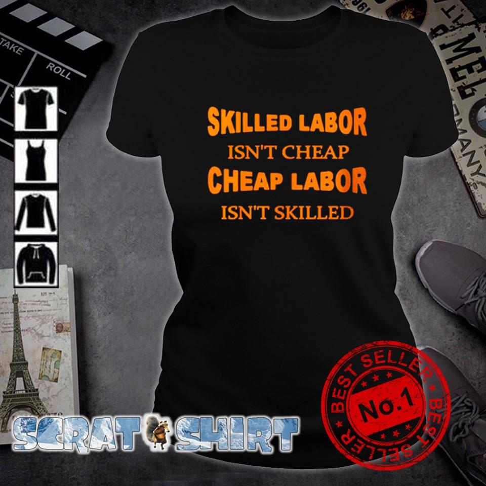 Skilled labor isn't cheap cheap labor isn't skilled s ladies-tee