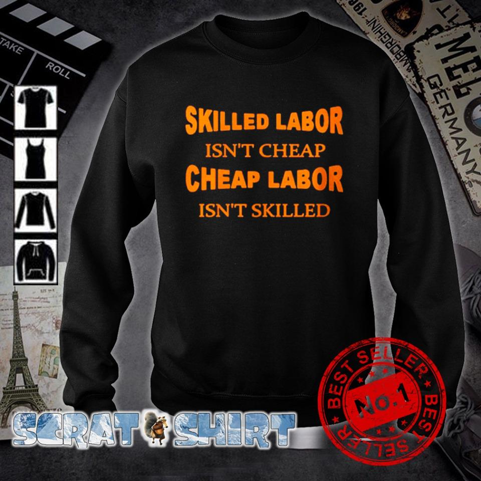 Skilled labor isn't cheap cheap labor isn't skilled s sweater