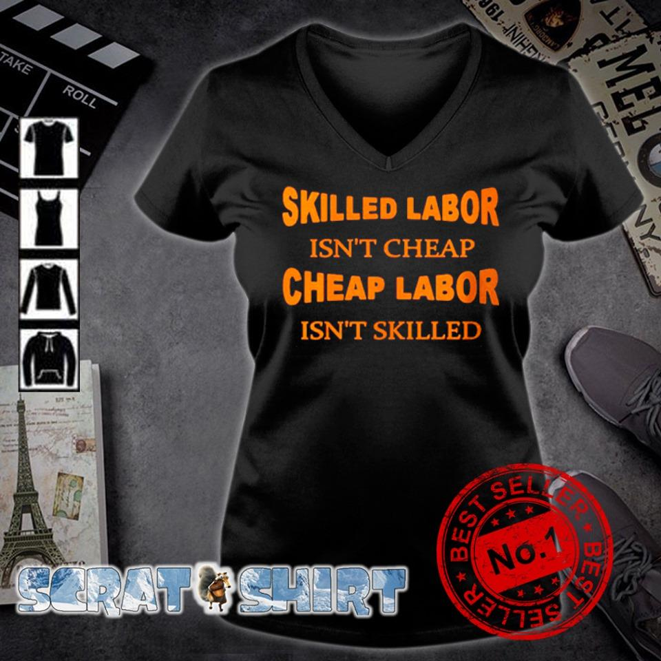 Skilled labor isn't cheap cheap labor isn't skilled s v-neck t-shirt