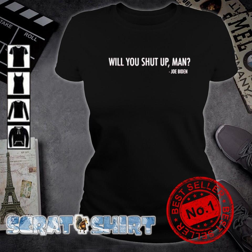 Will you shut up man Joe Biden s ladies-tee