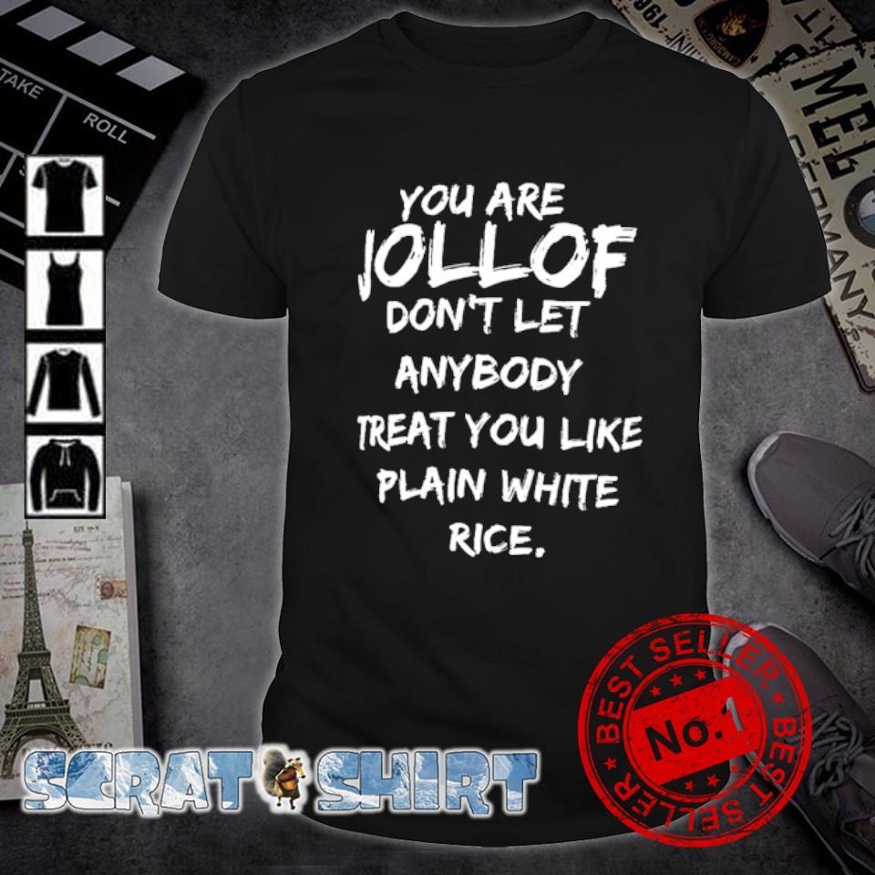 You are jollof don't let anybody treat you like plain white rice shirt