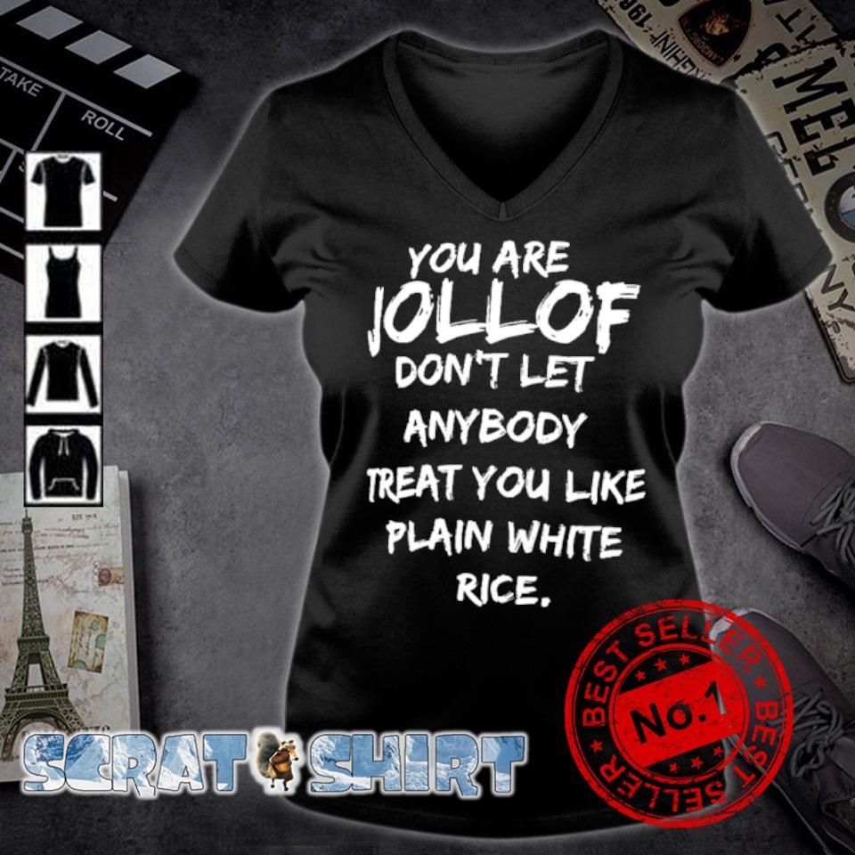You are jollof don't let anybody treat you like plain white rice s v-neck t-shirt