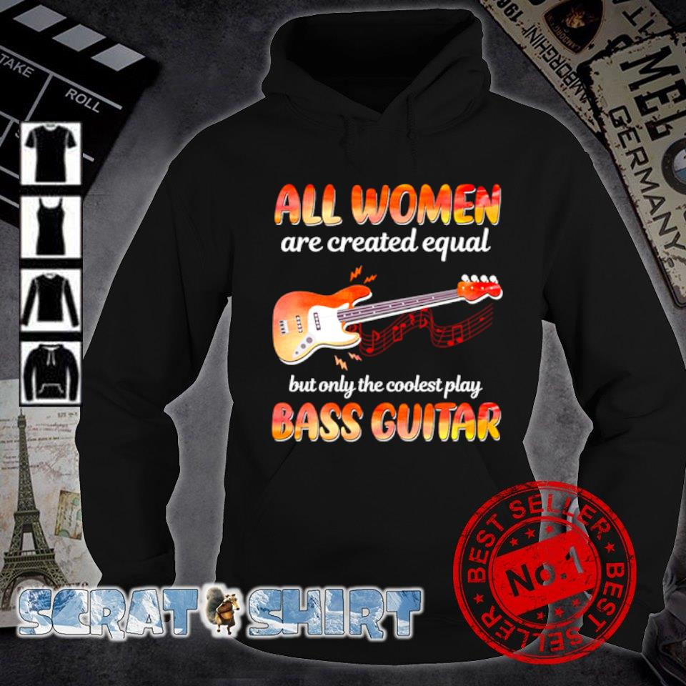 All women are created equal but only the coolest play bass guitar s hoodie